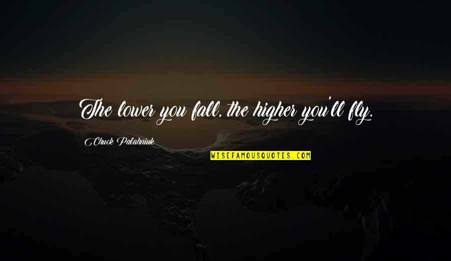 Fly Higher Quotes By Chuck Palahniuk: The lower you fall, the higher you'll fly.