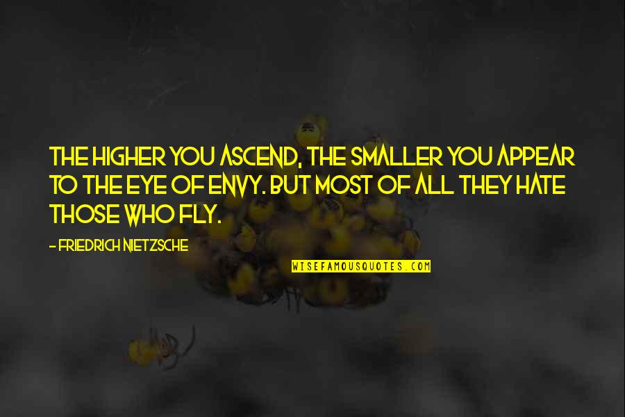 Fly Higher Quotes By Friedrich Nietzsche: The higher you ascend, the smaller you appear