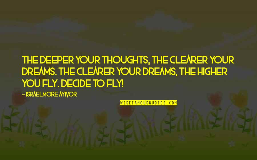 Fly Higher Quotes By Israelmore Ayivor: The deeper your thoughts, the clearer your dreams.