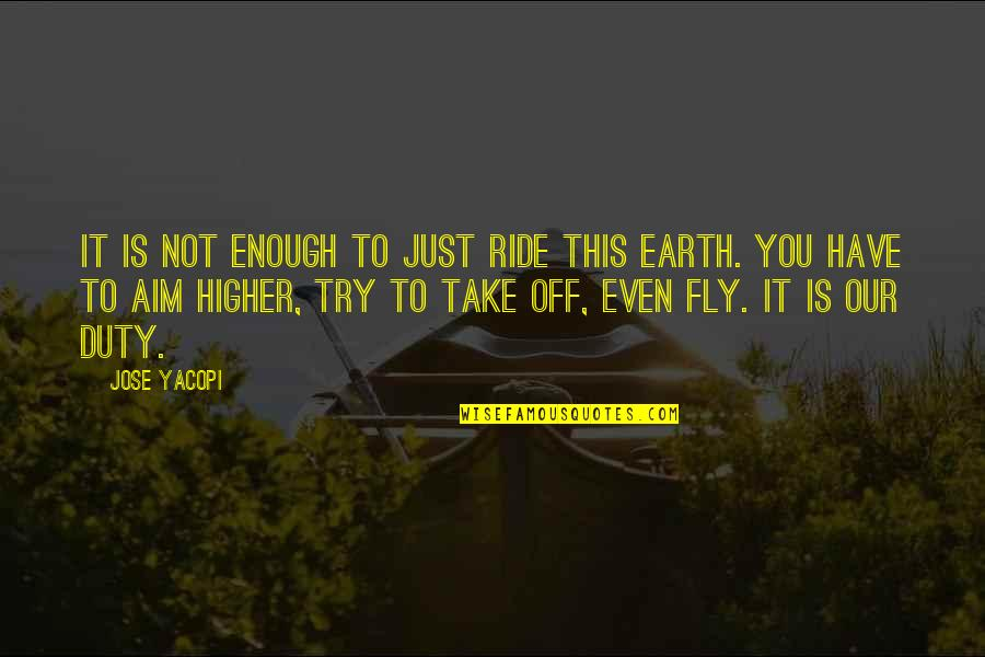 Fly Higher Quotes By Jose Yacopi: It is not enough to just ride this