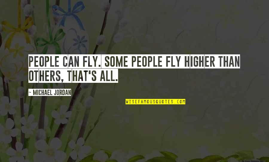 Fly Higher Quotes By Michael Jordan: People can fly. Some people fly higher than