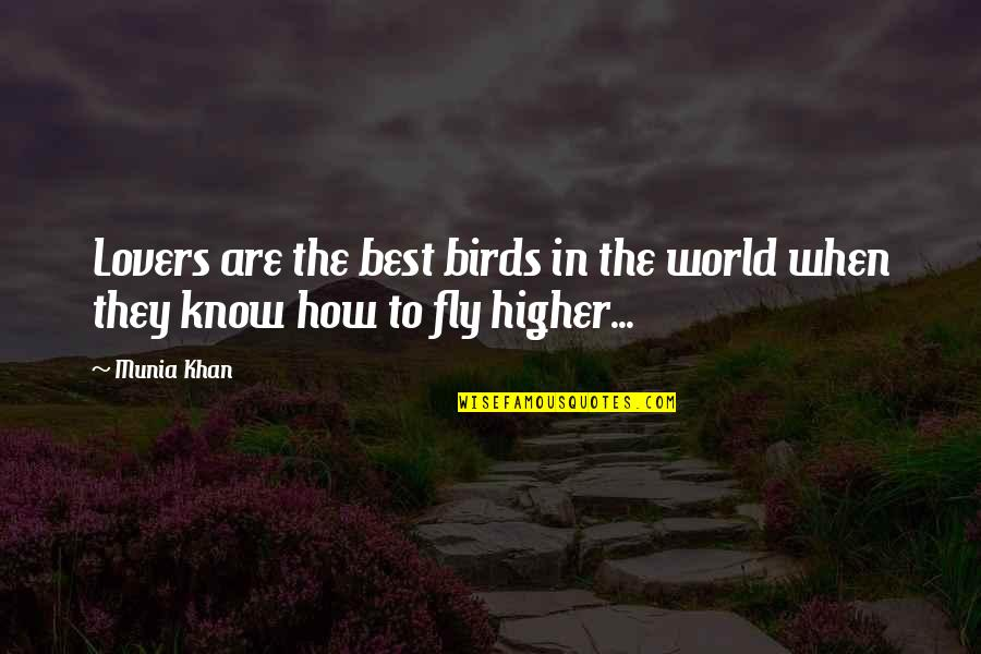 Fly Higher Quotes By Munia Khan: Lovers are the best birds in the world