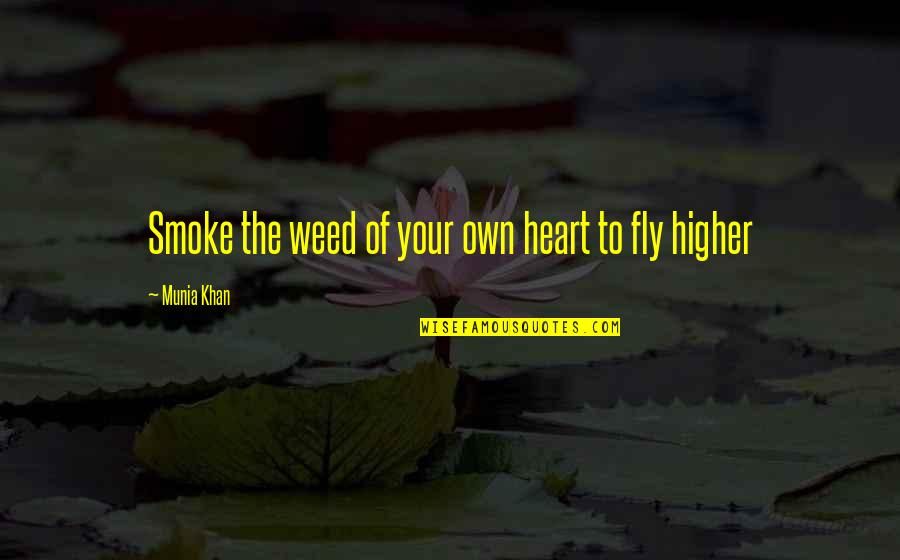 Fly Higher Quotes By Munia Khan: Smoke the weed of your own heart to