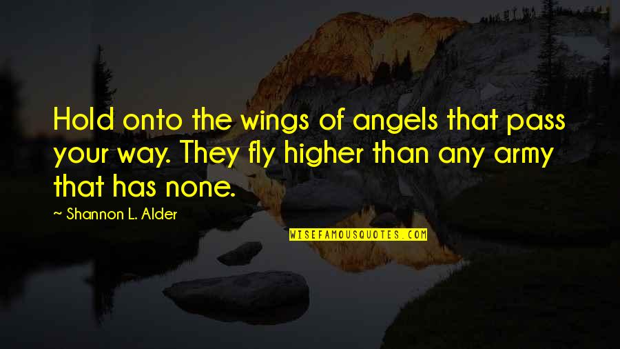 Fly Higher Quotes By Shannon L. Alder: Hold onto the wings of angels that pass