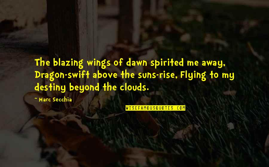 Flying Above The Clouds Quotes By Marc Secchia: The blazing wings of dawn spirited me away,