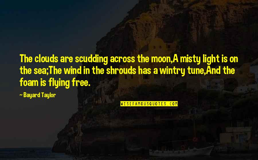 Flying To The Moon Quotes By Bayard Taylor: The clouds are scudding across the moon,A misty