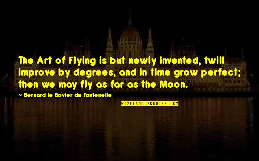 Flying To The Moon Quotes By Bernard Le Bovier De Fontenelle: The Art of Flying is but newly invented,