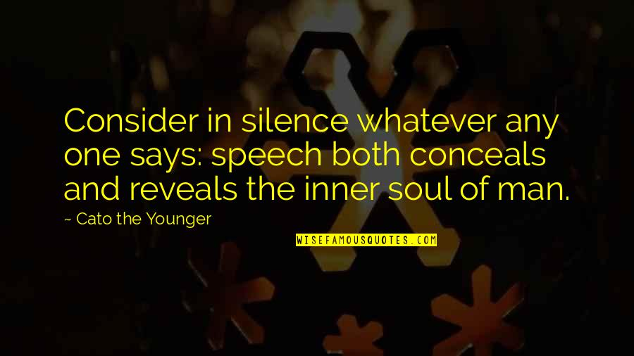 Flying To The Moon Quotes By Cato The Younger: Consider in silence whatever any one says: speech