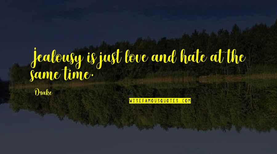 Flying To The Moon Quotes By Drake: Jealousy is just love and hate at the