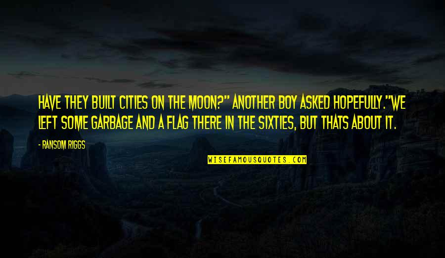 "Flying To The Moon Quotes By Ransom Riggs: Have they built cities on the moon?"" another"
