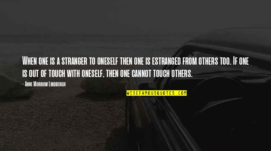 Fm 2030 Quotes By Anne Morrow Lindbergh: When one is a stranger to oneself then