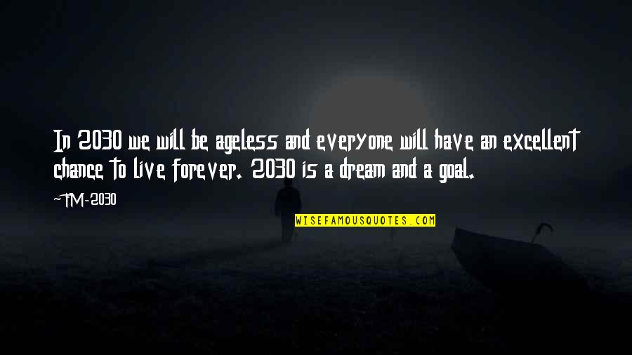 Fm 2030 Quotes By FM-2030: In 2030 we will be ageless and everyone
