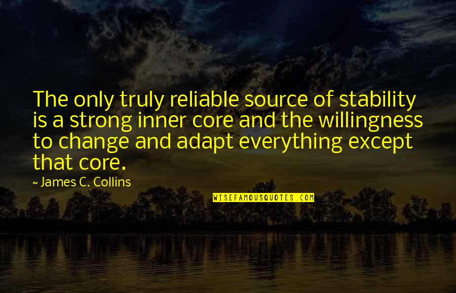 Fm 2030 Quotes By James C. Collins: The only truly reliable source of stability is