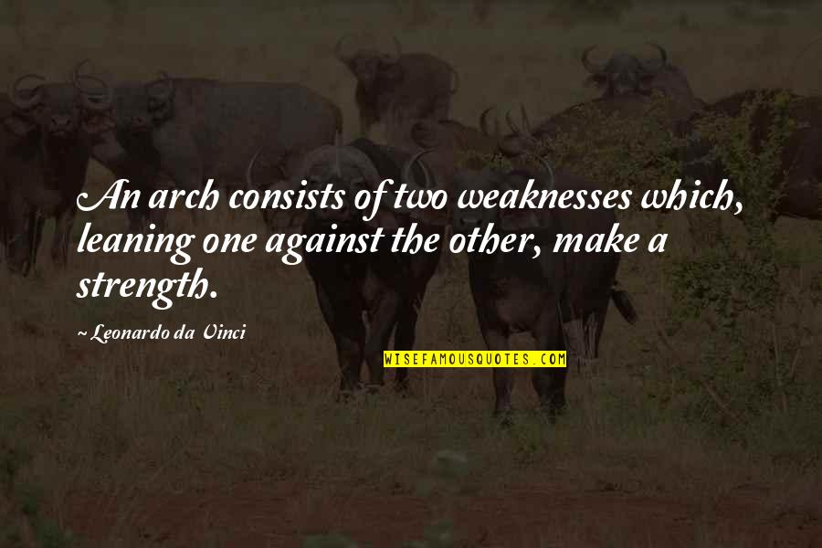 Fm 2030 Quotes By Leonardo Da Vinci: An arch consists of two weaknesses which, leaning