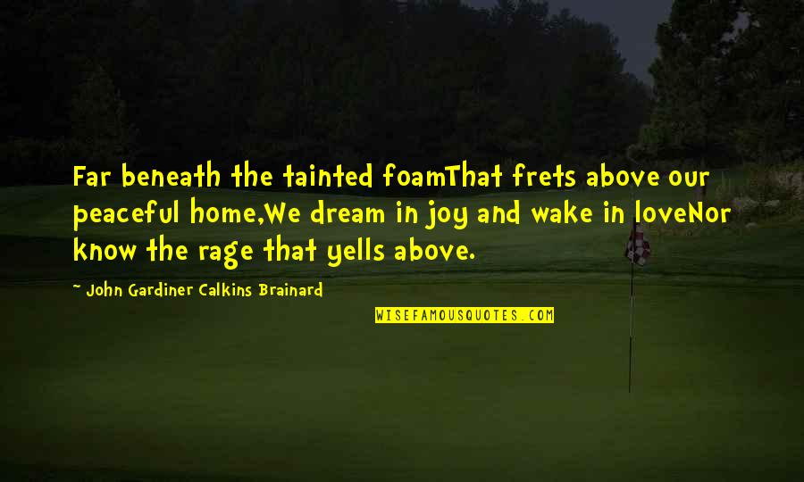 Foamthat Quotes By John Gardiner Calkins Brainard: Far beneath the tainted foamThat frets above our