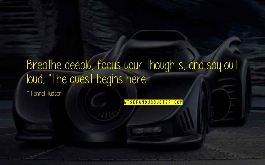 Focus On The Here And Now Quotes By Fennel Hudson: Breathe deeply, focus your thoughts, and say out