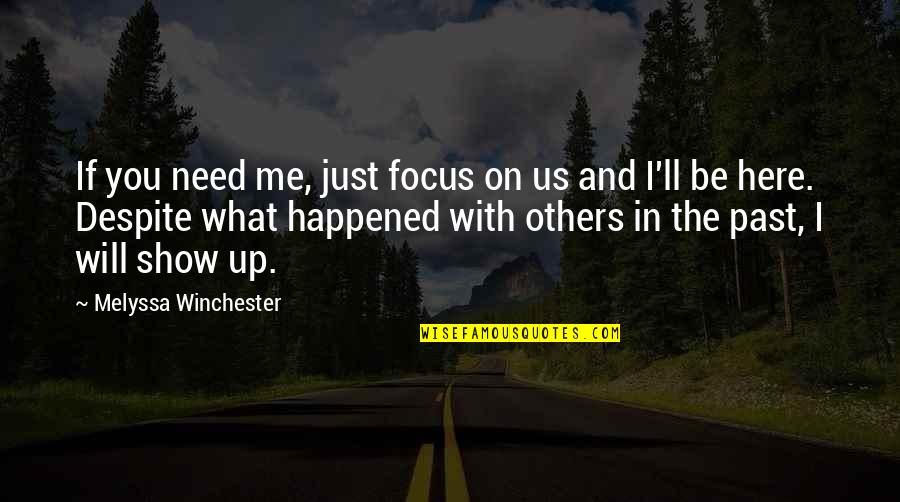 Focus On The Here And Now Quotes By Melyssa Winchester: If you need me, just focus on us