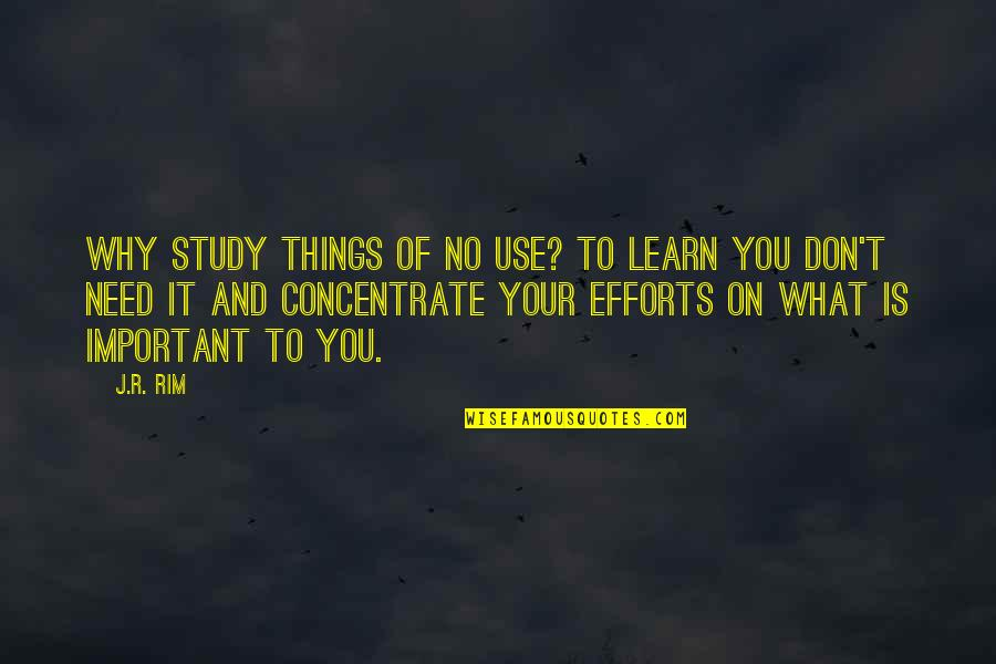 Focus On The Important Things Quotes By J.R. Rim: Why study things of no use? To learn