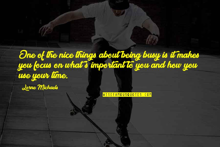 Focus On The Important Things Quotes By Lorne Michaels: One of the nice things about being busy