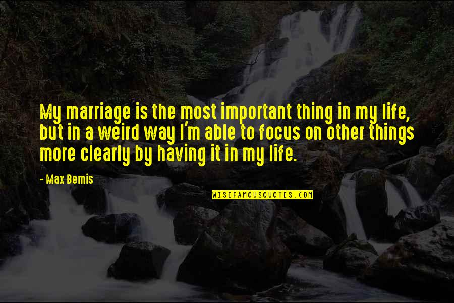 Focus On The Important Things Quotes By Max Bemis: My marriage is the most important thing in