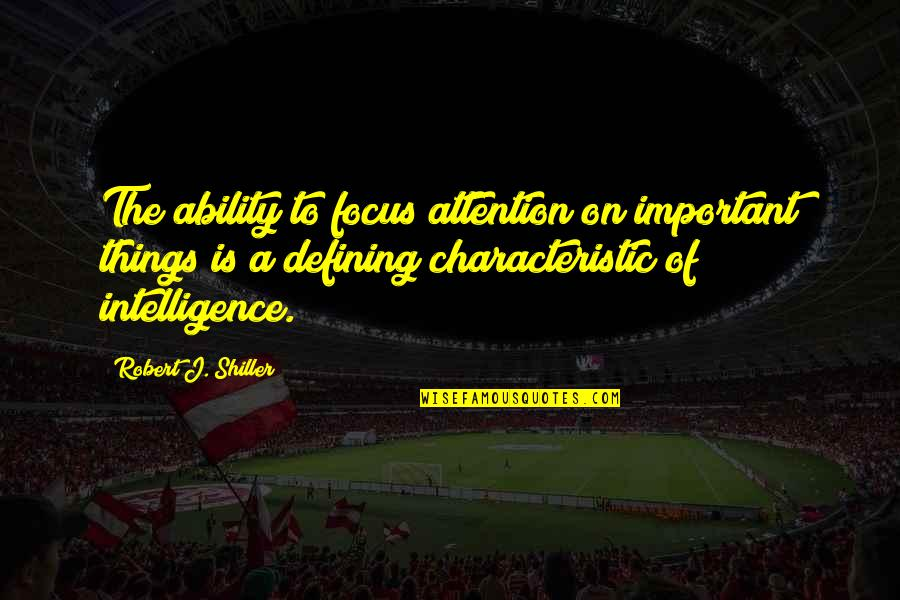 Focus On The Important Things Quotes By Robert J. Shiller: The ability to focus attention on important things