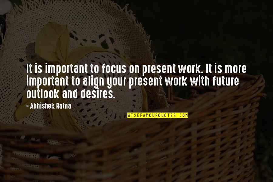 Focus On Work Quotes By Abhishek Ratna: It is important to focus on present work.