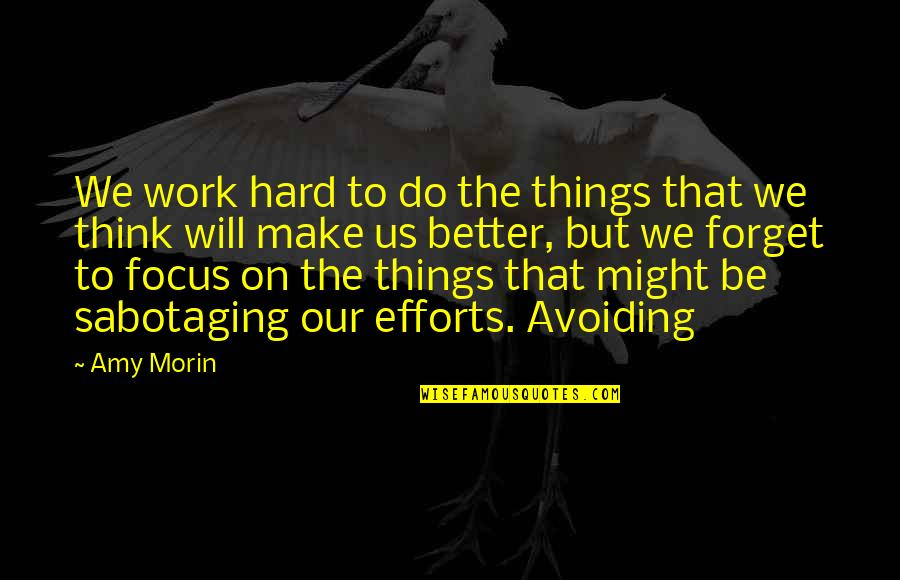 Focus On Work Quotes By Amy Morin: We work hard to do the things that