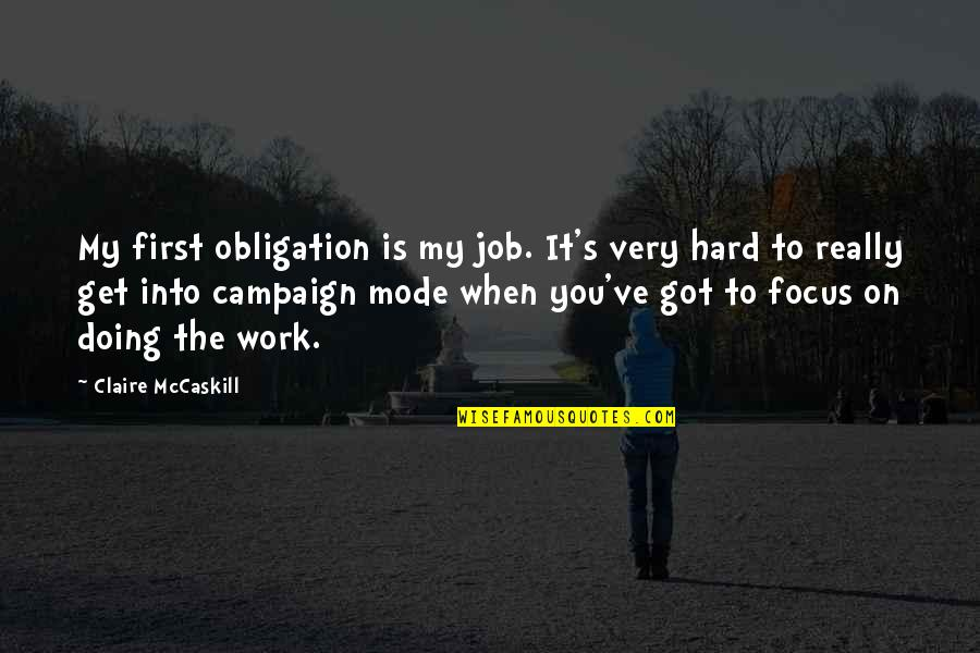 Focus On Work Quotes By Claire McCaskill: My first obligation is my job. It's very