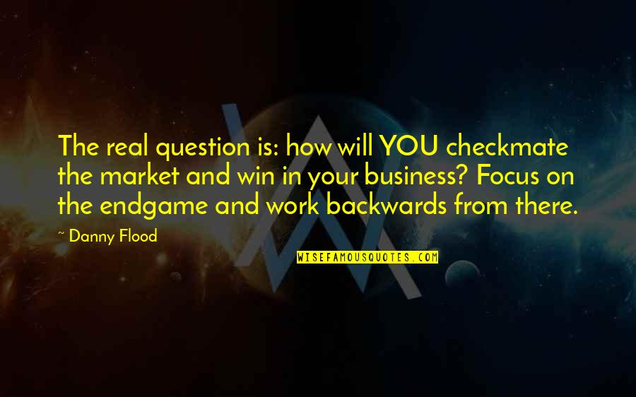 Focus On Work Quotes By Danny Flood: The real question is: how will YOU checkmate