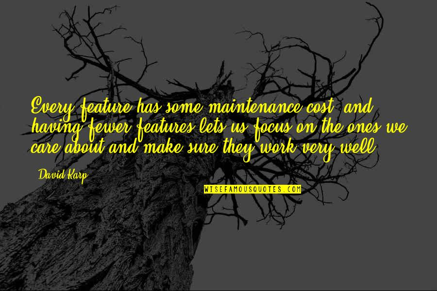 Focus On Work Quotes By David Karp: Every feature has some maintenance cost, and having