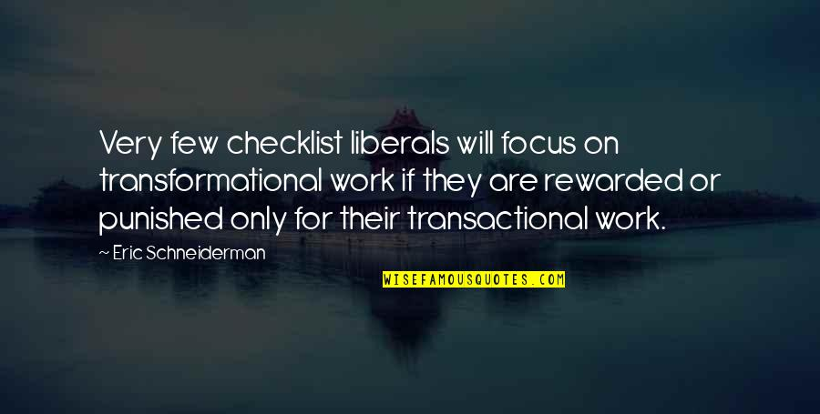 Focus On Work Quotes By Eric Schneiderman: Very few checklist liberals will focus on transformational
