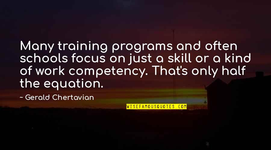 Focus On Work Quotes By Gerald Chertavian: Many training programs and often schools focus on