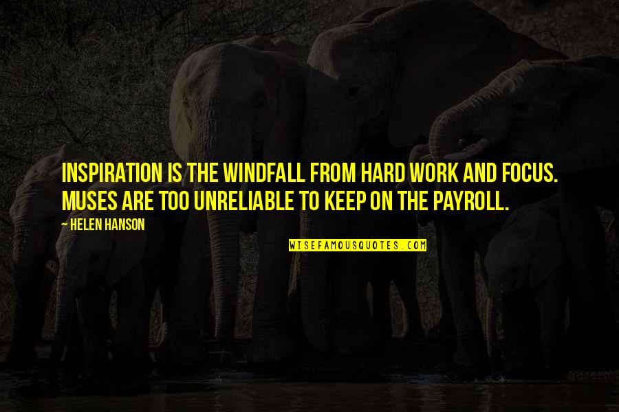 Focus On Work Quotes By Helen Hanson: Inspiration is the windfall from hard work and