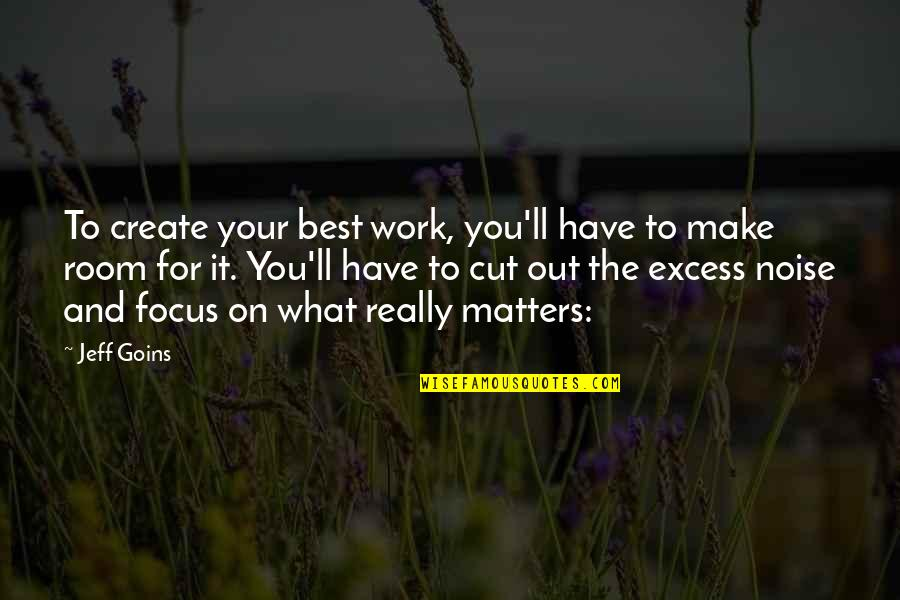 Focus On Work Quotes By Jeff Goins: To create your best work, you'll have to