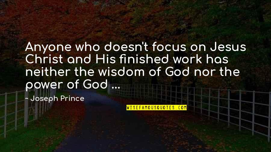 Focus On Work Quotes By Joseph Prince: Anyone who doesn't focus on Jesus Christ and