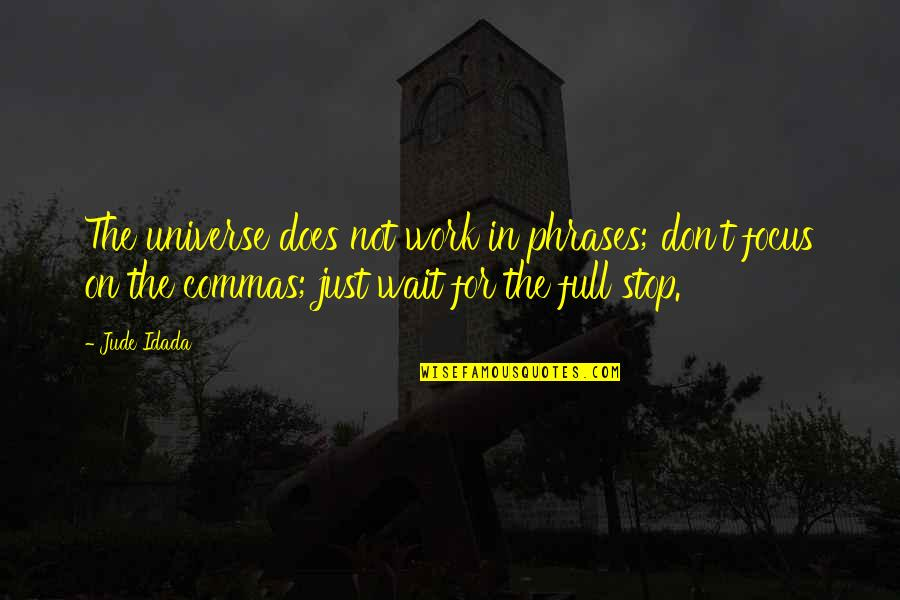 Focus On Work Quotes By Jude Idada: The universe does not work in phrases; don't