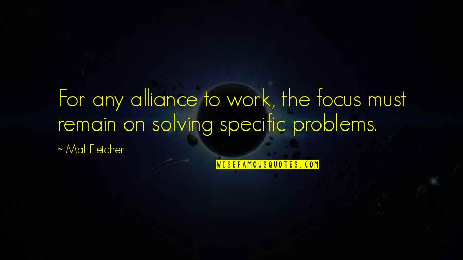 Focus On Work Quotes By Mal Fletcher: For any alliance to work, the focus must