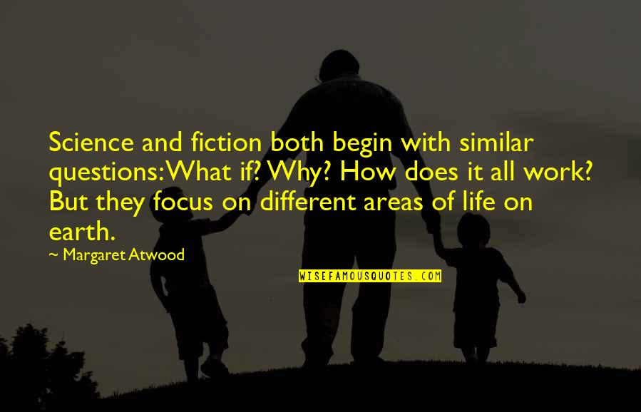 Focus On Work Quotes By Margaret Atwood: Science and fiction both begin with similar questions: