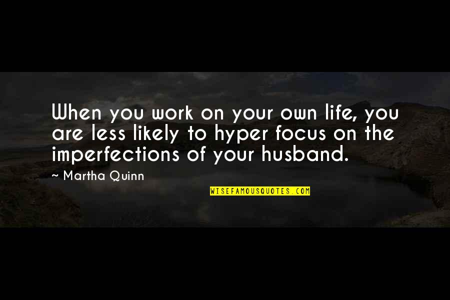 Focus On Work Quotes By Martha Quinn: When you work on your own life, you