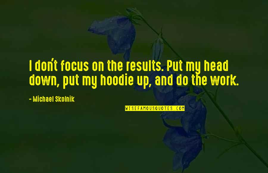 Focus On Work Quotes By Michael Skolnik: I don't focus on the results. Put my