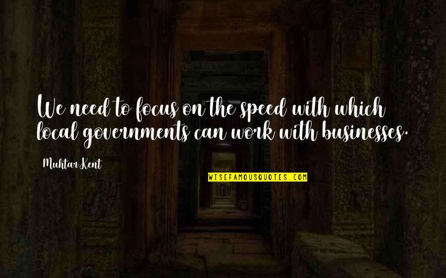 Focus On Work Quotes By Muhtar Kent: We need to focus on the speed with