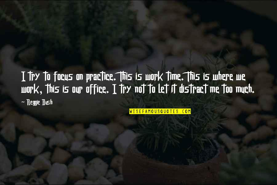 Focus On Work Quotes By Reggie Bush: I try to focus on practice. This is