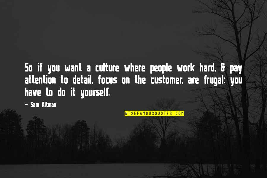 Focus On Work Quotes By Sam Altman: So if you want a culture where people