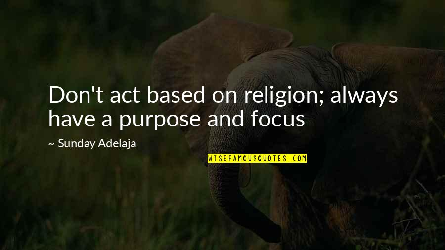 Focus On Work Quotes By Sunday Adelaja: Don't act based on religion; always have a