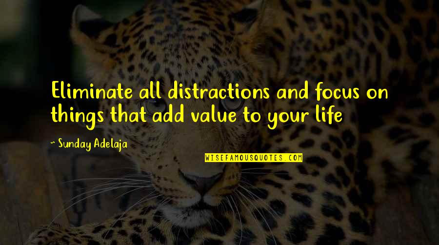 Focus On Work Quotes By Sunday Adelaja: Eliminate all distractions and focus on things that