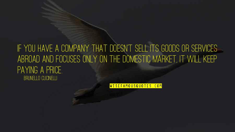 Focuses Quotes By Brunello Cucinelli: If you have a company that doesn't sell