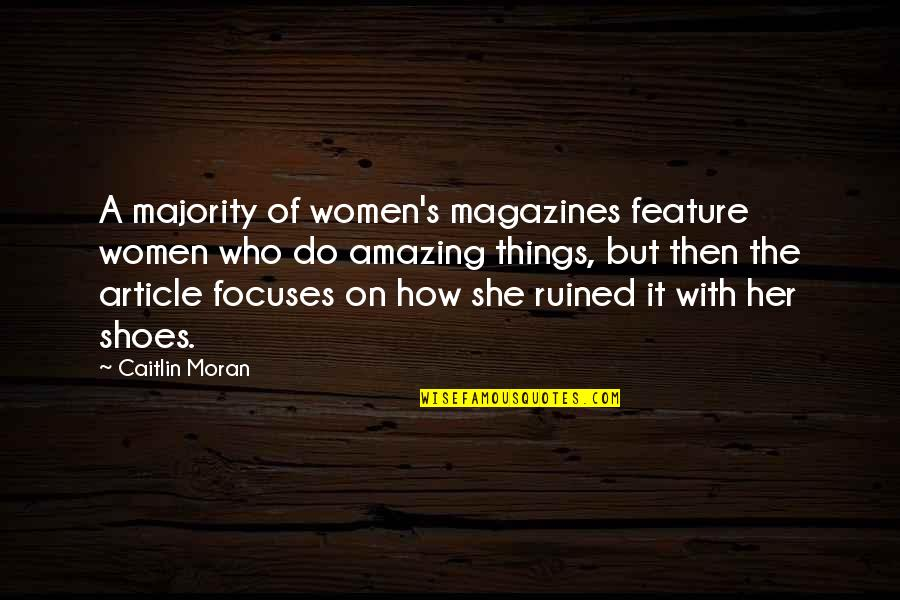 Focuses Quotes By Caitlin Moran: A majority of women's magazines feature women who