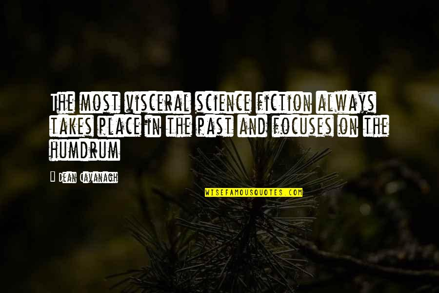 Focuses Quotes By Dean Cavanagh: The most visceral science fiction always takes place