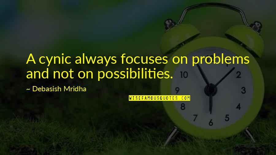 Focuses Quotes By Debasish Mridha: A cynic always focuses on problems and not