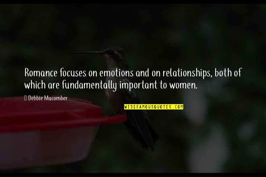 Focuses Quotes By Debbie Macomber: Romance focuses on emotions and on relationships, both